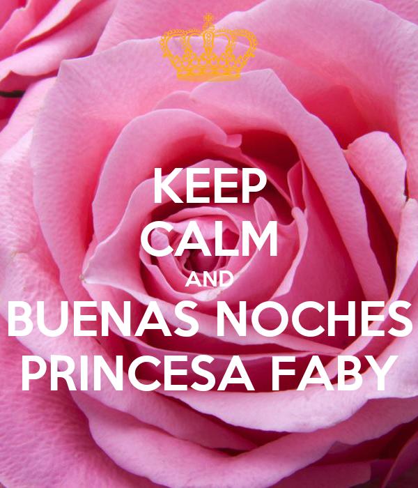 KEEP CALM AND BUENAS NOCHES PRINCESA FABY