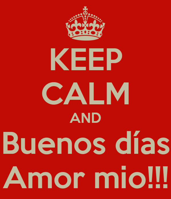 KEEP CALM AND Buenos días Amor mio!!!