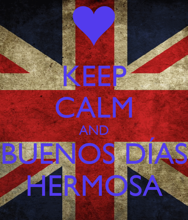 KEEP CALM AND BUENOS DÍAS HERMOSA