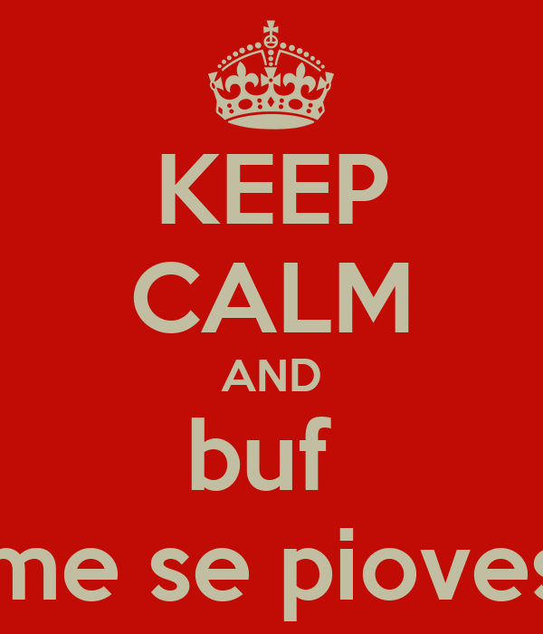 KEEP CALM AND buf  come se piovesse