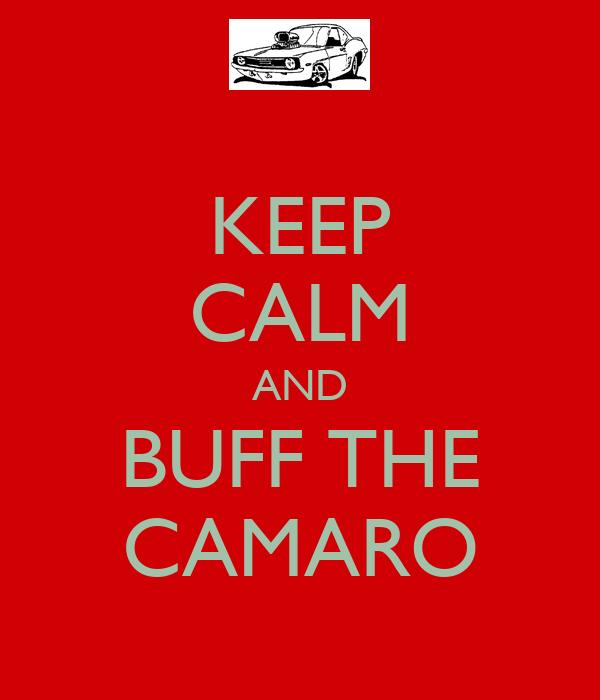 KEEP CALM AND BUFF THE CAMARO