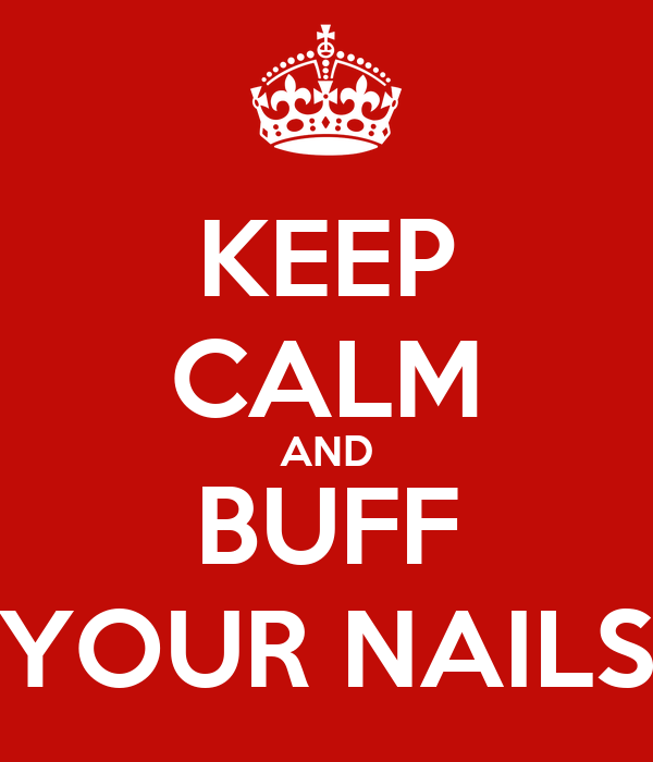 KEEP CALM AND BUFF YOUR NAILS