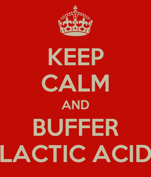 KEEP CALM AND BUFFER LACTIC ACID