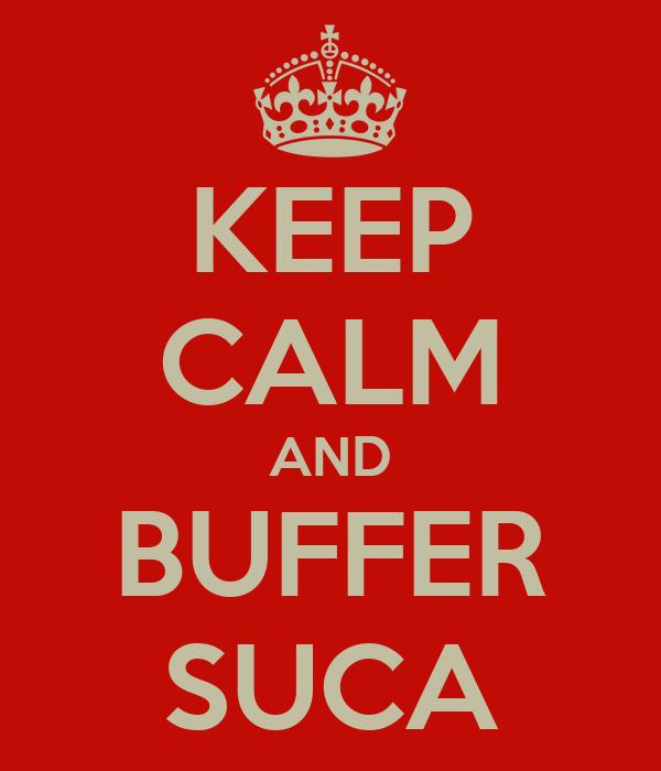 KEEP CALM AND BUFFER SUCA
