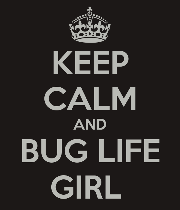 KEEP CALM AND BUG LIFE GIRL
