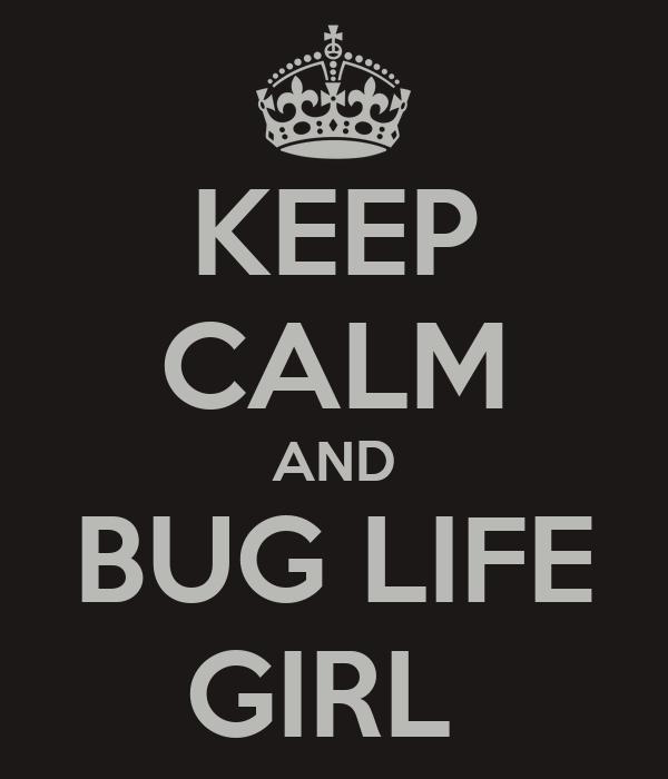 KEEP CALM AND BUG LIFE GIRL