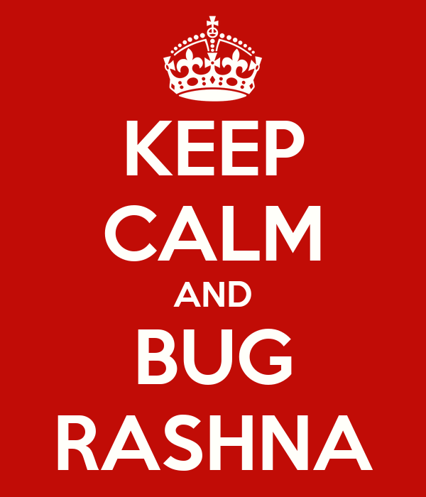 KEEP CALM AND BUG RASHNA