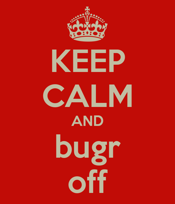 KEEP CALM AND bugr off