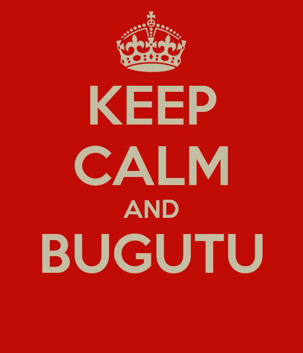KEEP CALM AND BUGUTU