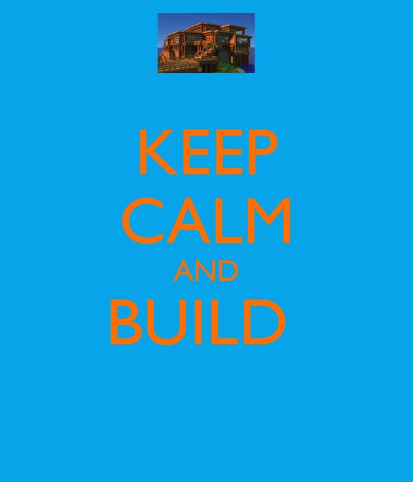 KEEP CALM AND BUILD
