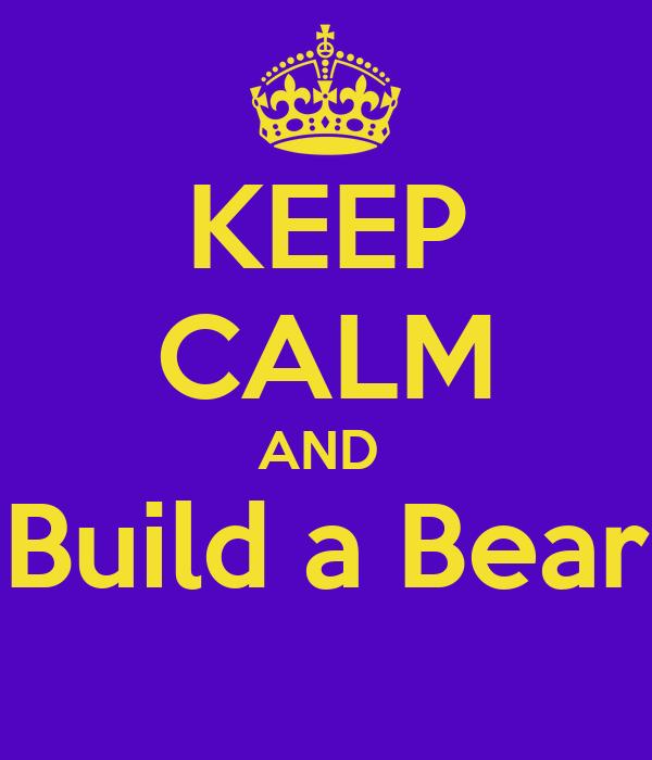 KEEP CALM AND  Build a Bear