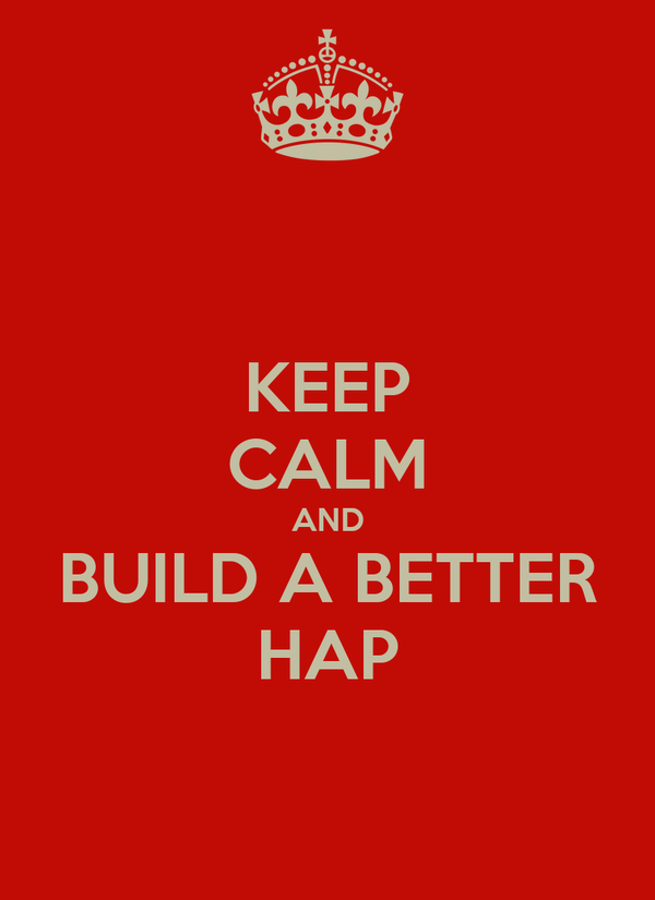 KEEP CALM AND BUILD A BETTER HAP