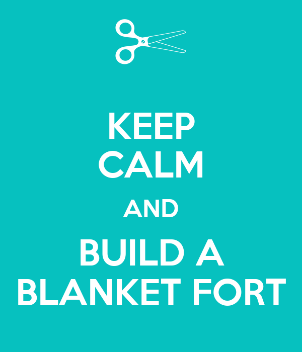 KEEP CALM AND BUILD A BLANKET FORT