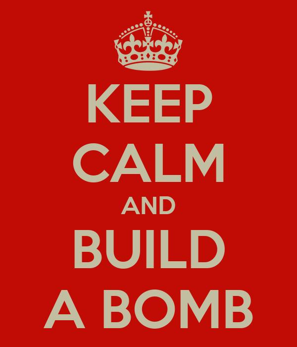 KEEP CALM AND BUILD A BOMB