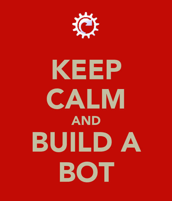 KEEP CALM AND BUILD A BOT