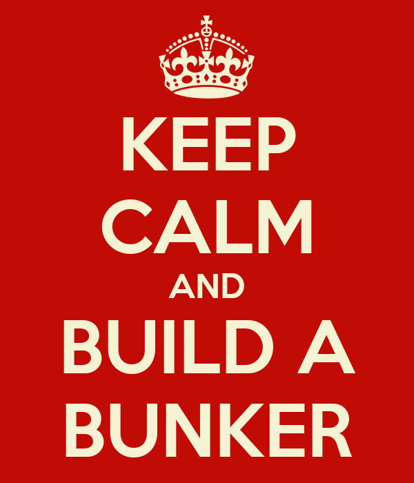 KEEP CALM AND BUILD A BUNKER
