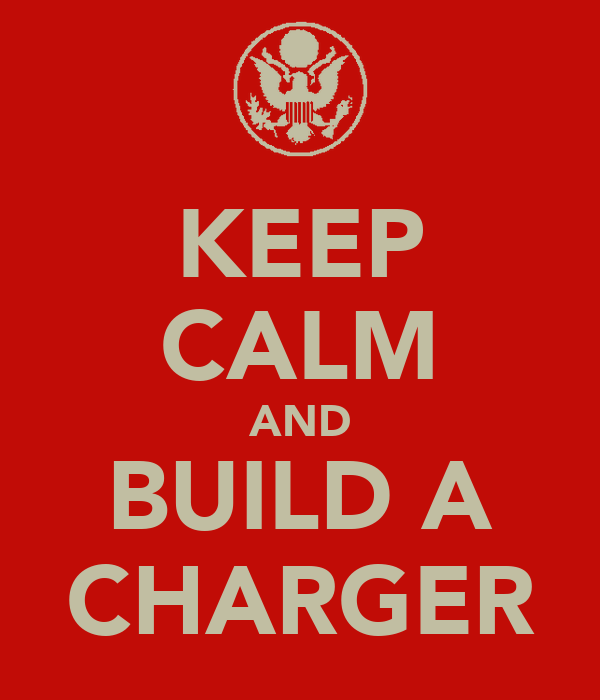 KEEP CALM AND BUILD A CHARGER
