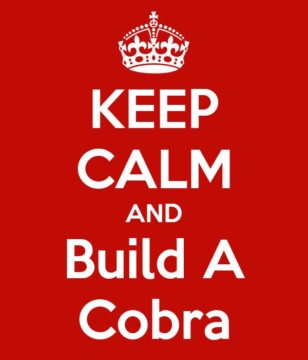 KEEP CALM AND Build A Cobra