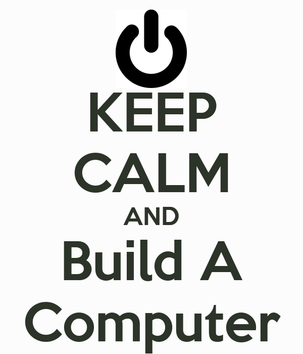 KEEP CALM AND Build A Computer