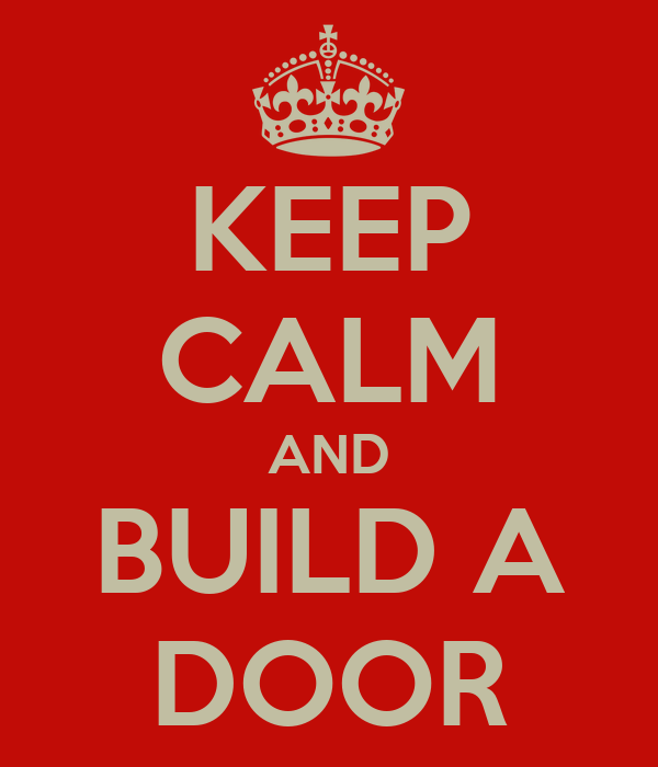 KEEP CALM AND BUILD A DOOR
