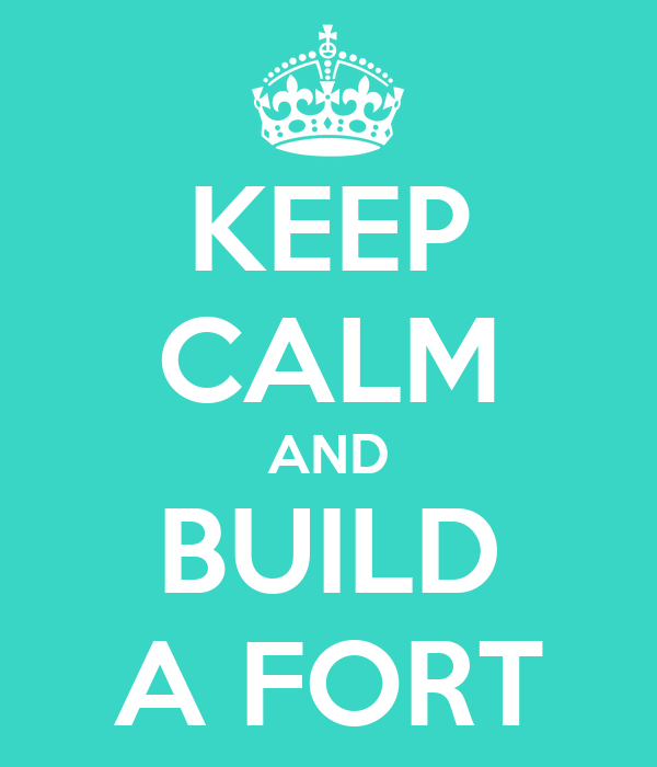 KEEP CALM AND BUILD A FORT