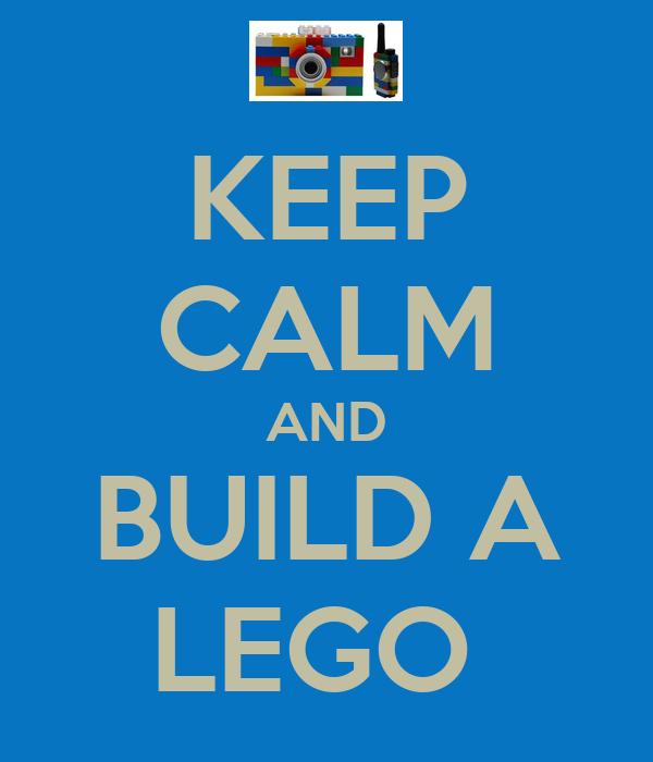 KEEP CALM AND BUILD A LEGO