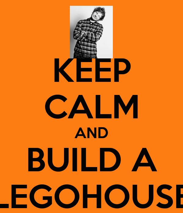 KEEP CALM AND BUILD A LEGOHOUSE