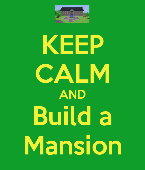 KEEP CALM AND Build a Mansion