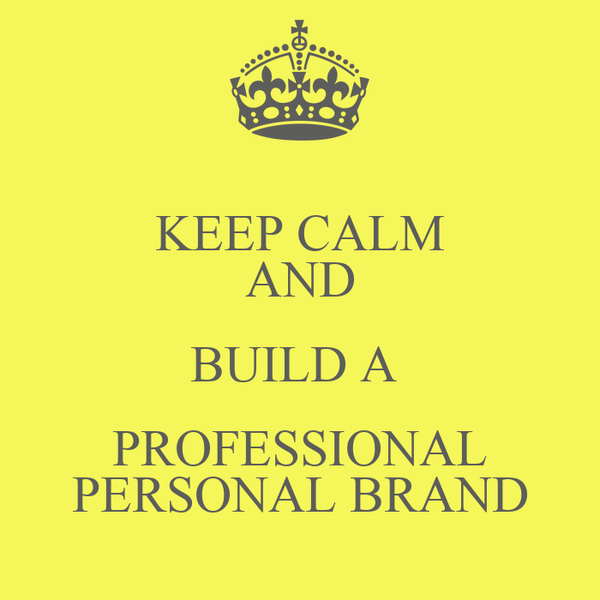 KEEP CALM AND BUILD A  PROFESSIONAL PERSONAL BRAND