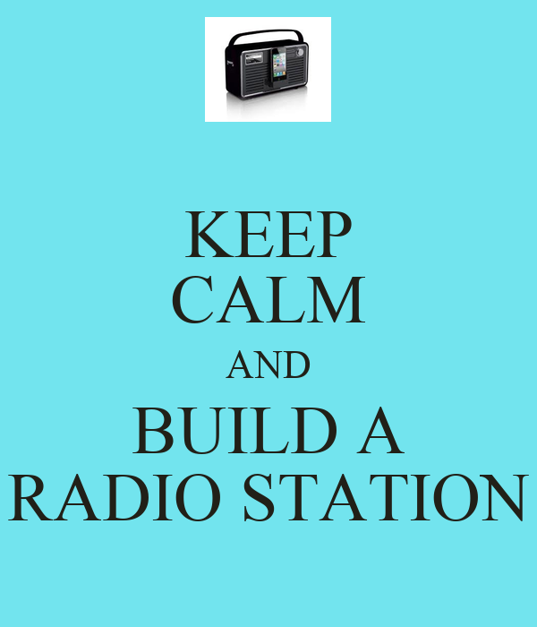 KEEP CALM AND BUILD A RADIO STATION