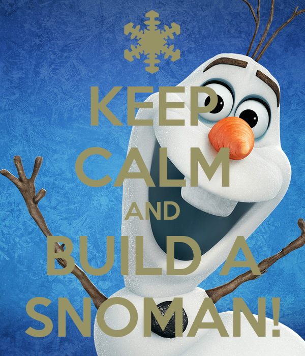 KEEP CALM AND BUILD A SNOMAN!