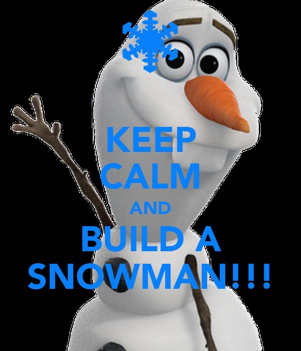 KEEP CALM AND BUILD A SNOWMAN!!!