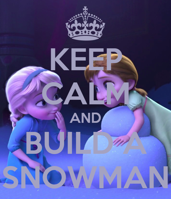 KEEP CALM AND BUILD A SNOWMAN