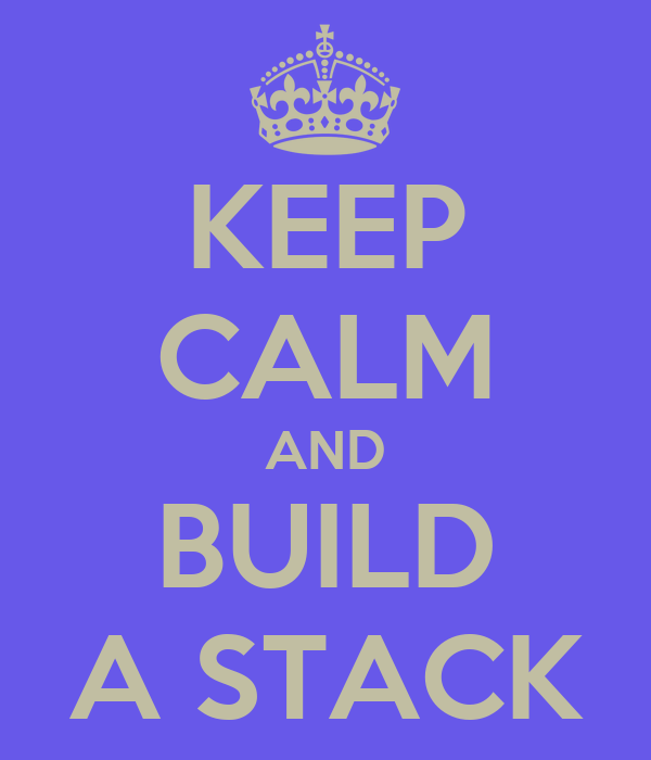 KEEP CALM AND BUILD A STACK
