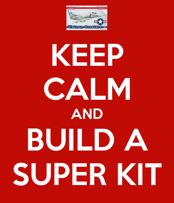 KEEP CALM AND BUILD A SUPER KIT