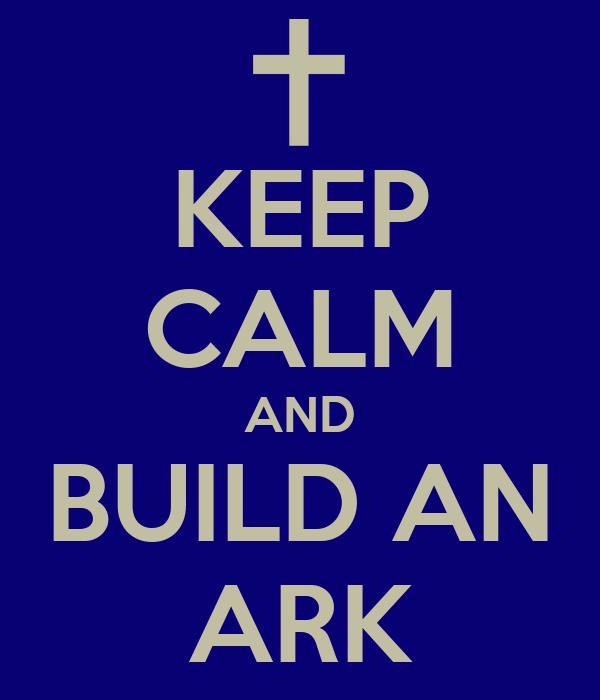 KEEP CALM AND BUILD AN ARK