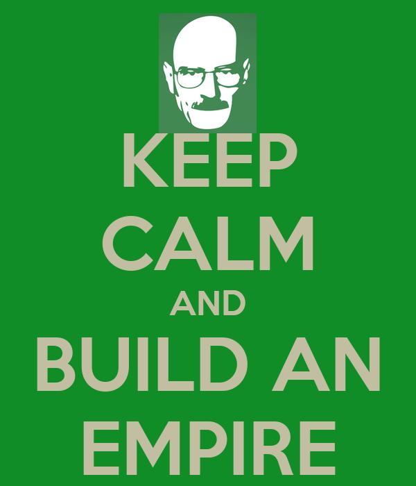 KEEP CALM AND BUILD AN EMPIRE