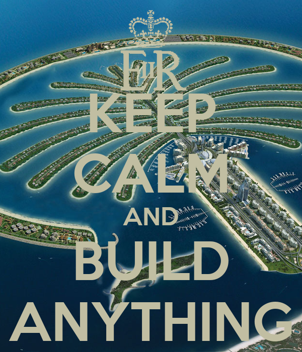 KEEP CALM AND BUILD ANYTHING