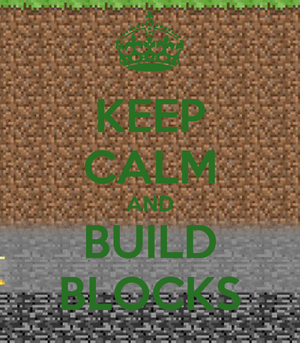 KEEP CALM AND BUILD BLOCKS