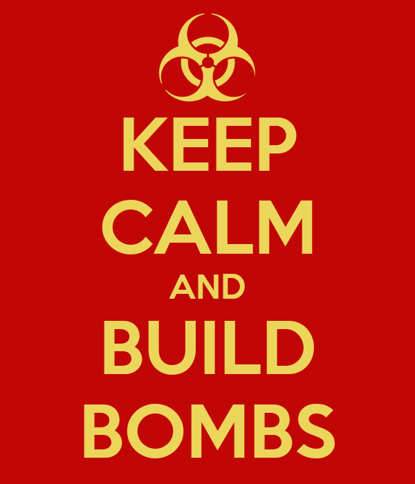 KEEP CALM AND BUILD BOMBS