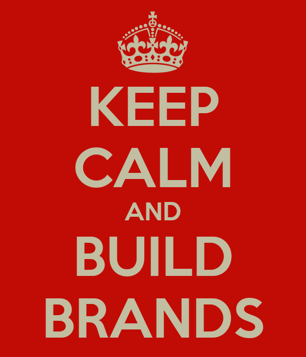 KEEP CALM AND BUILD BRANDS