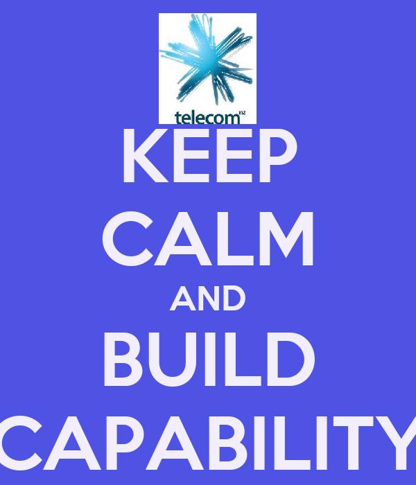 KEEP CALM AND BUILD CAPABILITY