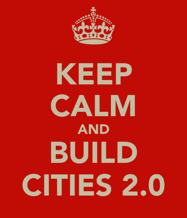 KEEP CALM AND BUILD CITIES 2.0