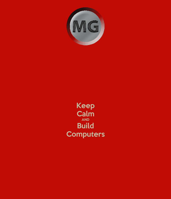 Keep Calm AND Build Computers