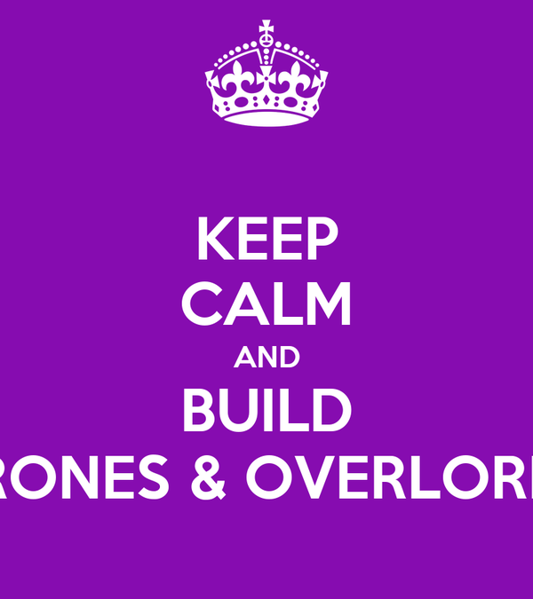 KEEP CALM AND BUILD DRONES & OVERLORDS