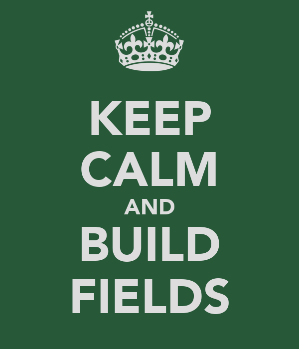 KEEP CALM AND BUILD FIELDS