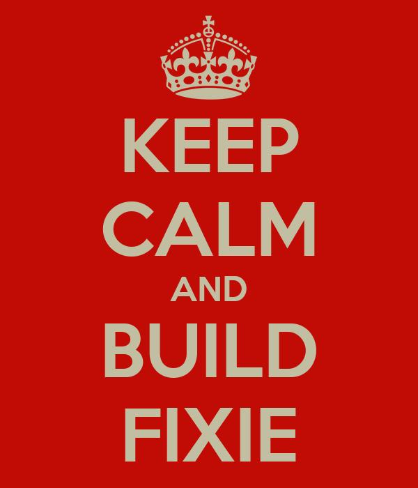 KEEP CALM AND BUILD FIXIE