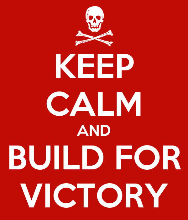 KEEP CALM AND BUILD FOR VICTORY