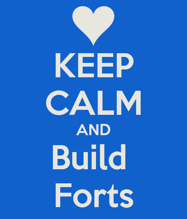 KEEP CALM AND Build  Forts