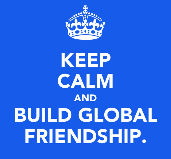 KEEP CALM AND BUILD GLOBAL FRIENDSHIP.